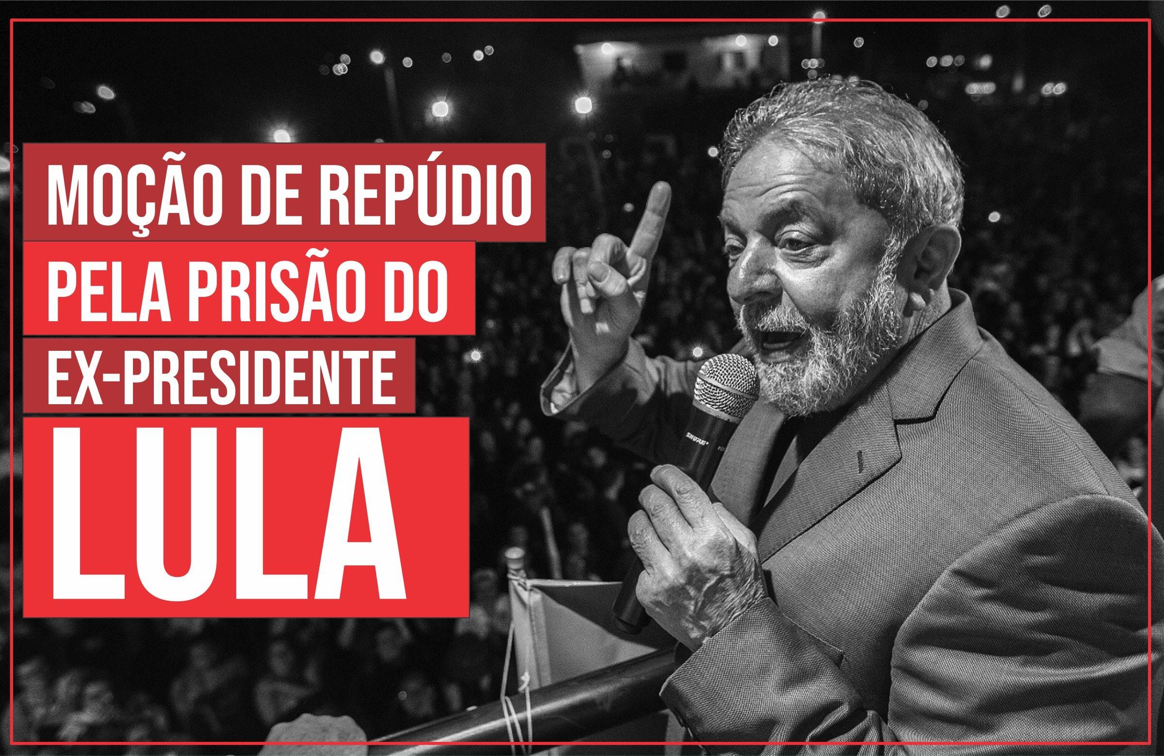 Moção de Repúdio – Decretação da prisão do ex-presidente Lula